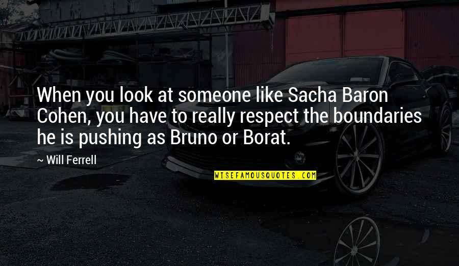 Borat Quotes By Will Ferrell: When you look at someone like Sacha Baron