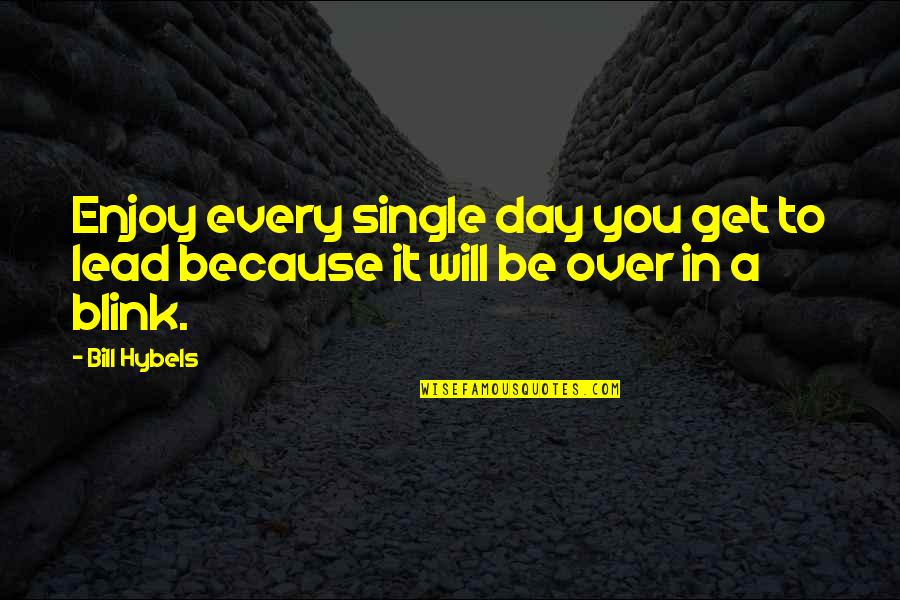 Borderline Memorable Quotes By Bill Hybels: Enjoy every single day you get to lead