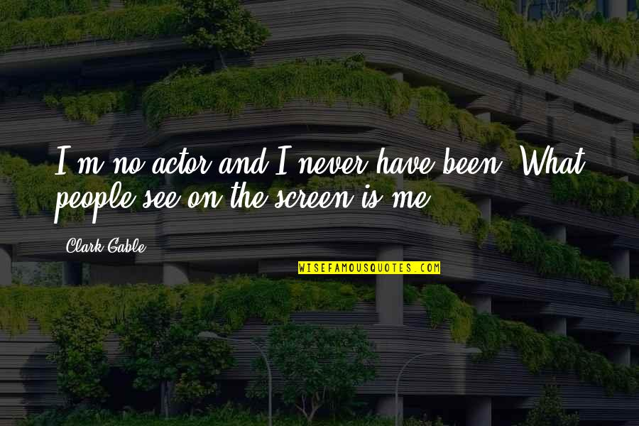 Borderline Memorable Quotes By Clark Gable: I'm no actor and I never have been.