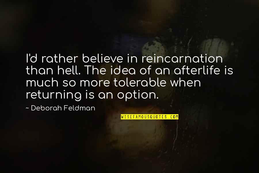 Borderline Memorable Quotes By Deborah Feldman: I'd rather believe in reincarnation than hell. The