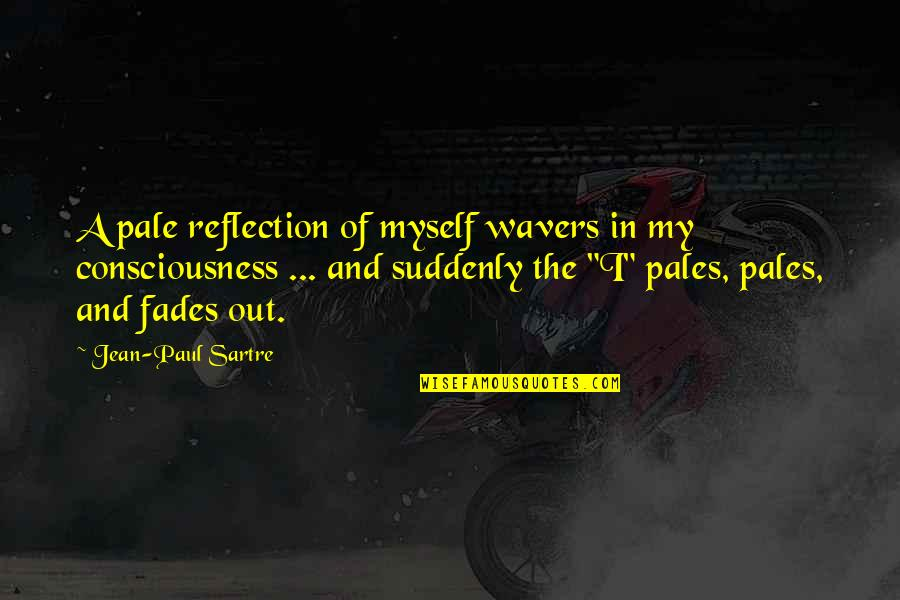 Borderline Memorable Quotes By Jean-Paul Sartre: A pale reflection of myself wavers in my