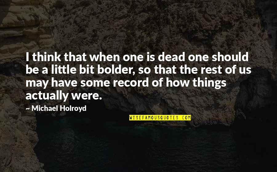 Borderline Memorable Quotes By Michael Holroyd: I think that when one is dead one