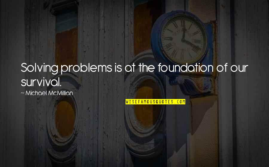 Borderline Memorable Quotes By Michael McMillian: Solving problems is at the foundation of our