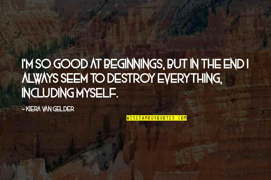 Borderline Personality Disorder Quotes By Kiera Van Gelder: I'm so good at beginnings, but in the