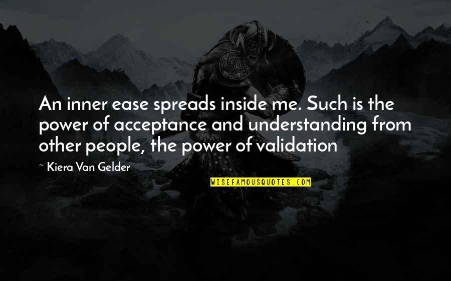 Borderline Personality Disorder Quotes By Kiera Van Gelder: An inner ease spreads inside me. Such is