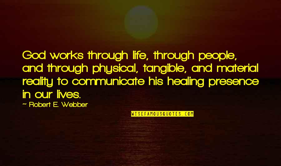 Borderline Personality Disorder Quotes By Robert E. Webber: God works through life, through people, and through