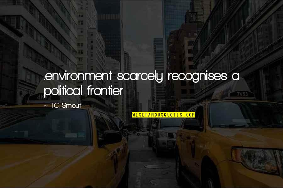 Borderline Personality Disorder Quotes By T.C. Smout: ...environment scarcely recognises a political frontier.