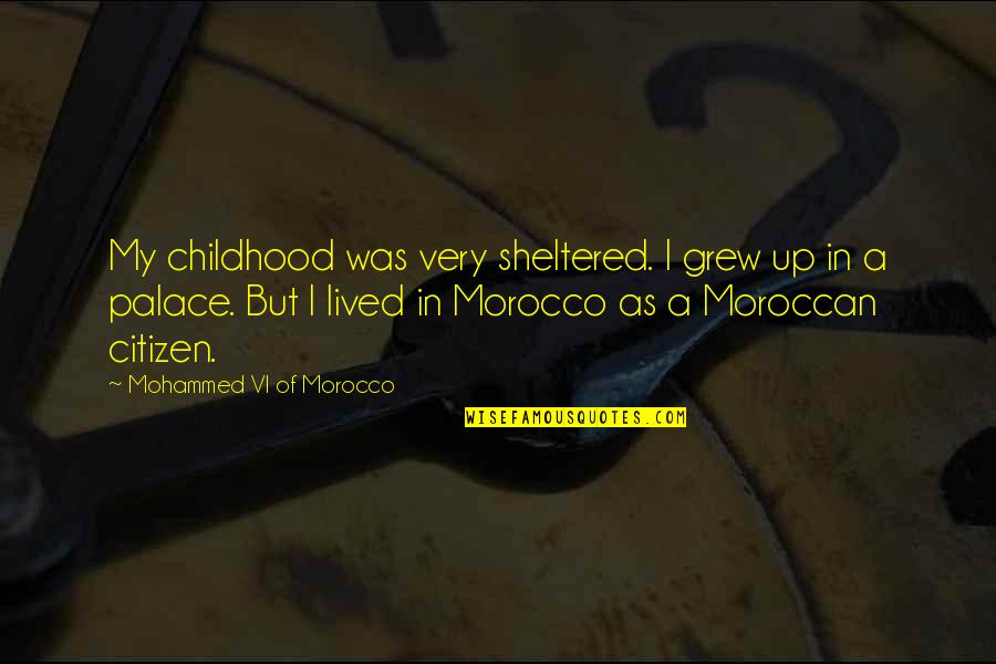 Borderliners Peter Hoeg Quotes By Mohammed VI Of Morocco: My childhood was very sheltered. I grew up