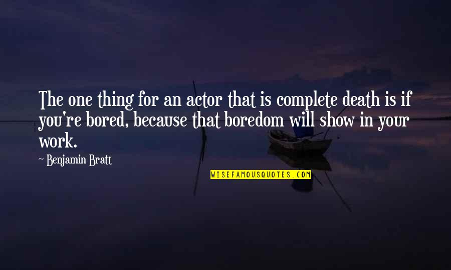 Bored To Death Quotes By Benjamin Bratt: The one thing for an actor that is