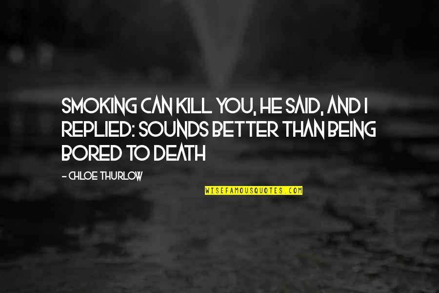 Bored To Death Quotes By Chloe Thurlow: Smoking can kill you, he said, and I