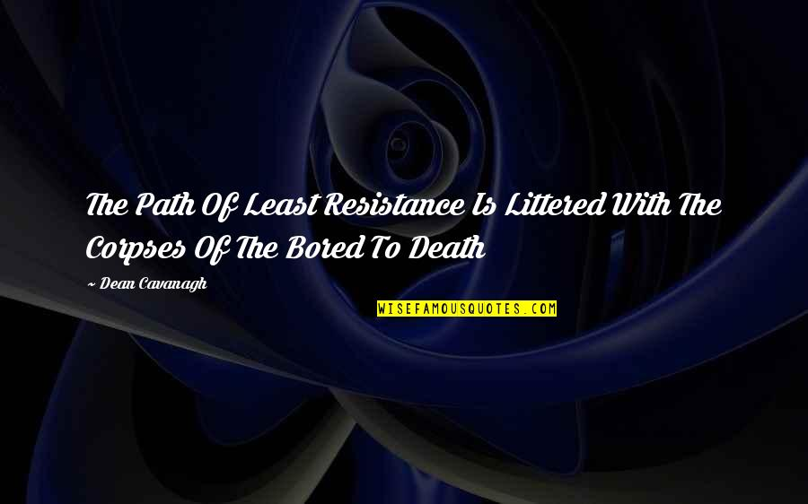Bored To Death Quotes By Dean Cavanagh: The Path Of Least Resistance Is Littered With