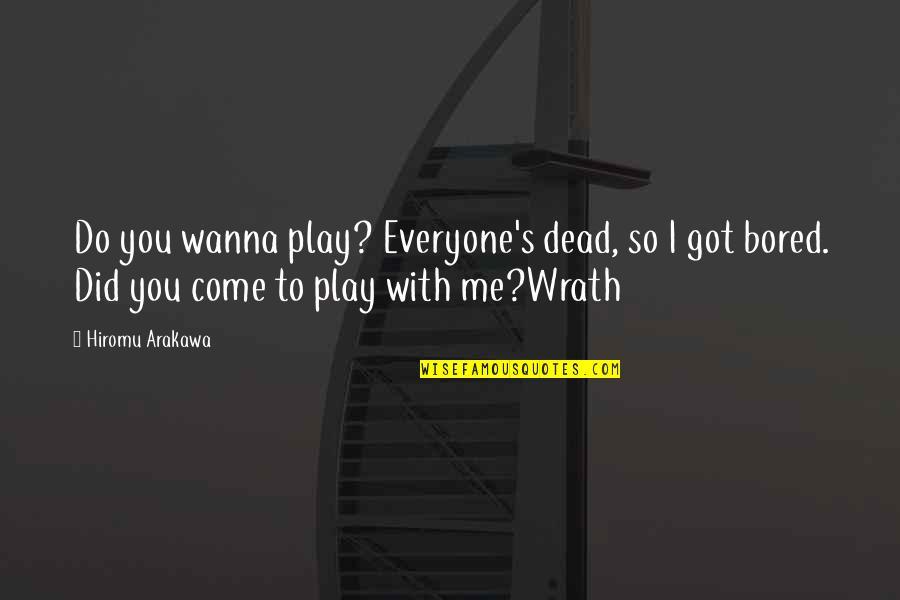 Bored To Death Quotes By Hiromu Arakawa: Do you wanna play? Everyone's dead, so I