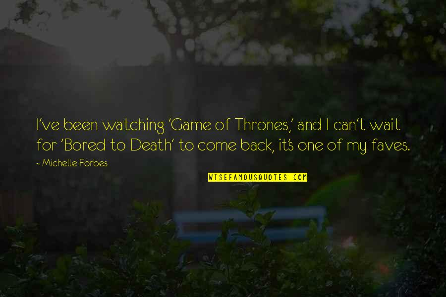 Bored To Death Quotes By Michelle Forbes: I've been watching 'Game of Thrones,' and I