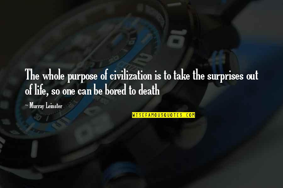 Bored To Death Quotes By Murray Leinster: The whole purpose of civilization is to take