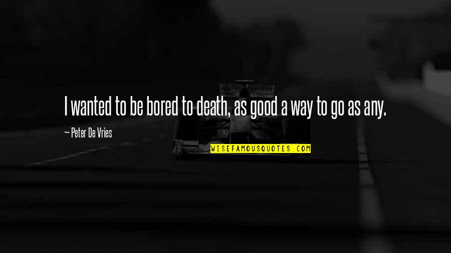 Bored To Death Quotes By Peter De Vries: I wanted to be bored to death, as