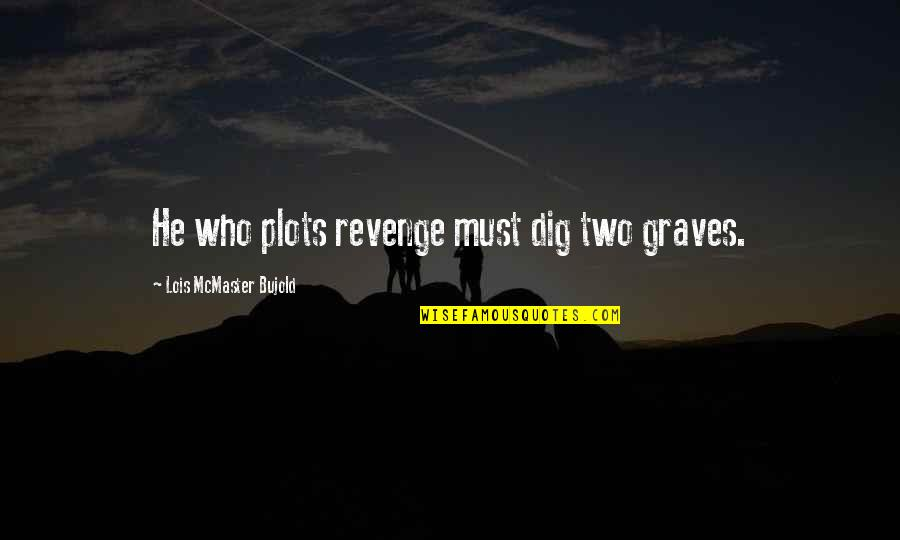 Boredom Selfie Quotes By Lois McMaster Bujold: He who plots revenge must dig two graves.