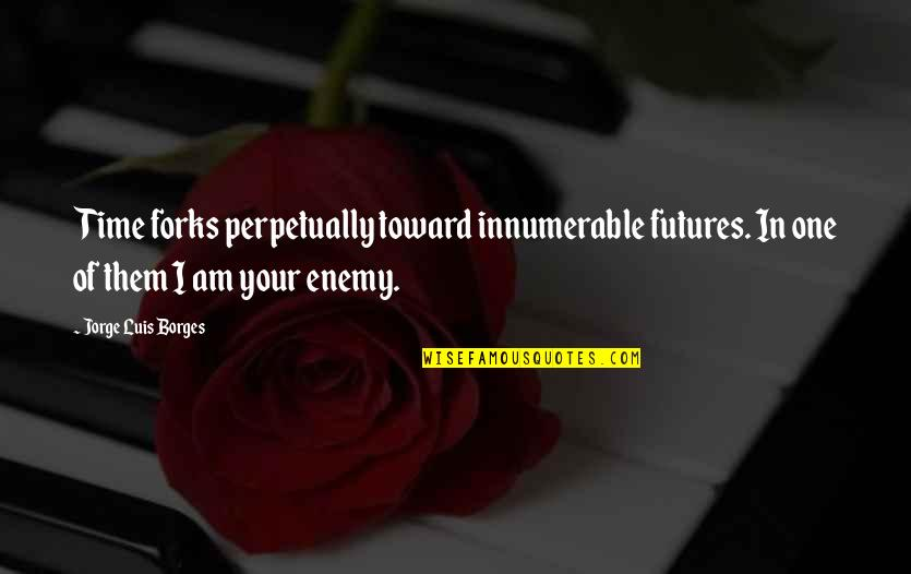 Borges Time Quotes By Jorge Luis Borges: Time forks perpetually toward innumerable futures. In one