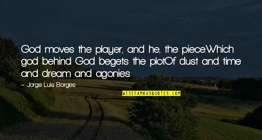 Borges Time Quotes By Jorge Luis Borges: God moves the player, and he, the piece.Which