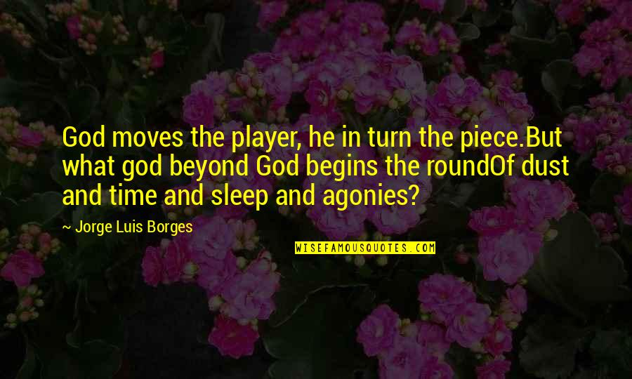 Borges Time Quotes By Jorge Luis Borges: God moves the player, he in turn the