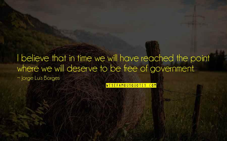 Borges Time Quotes By Jorge Luis Borges: I believe that in time we will have