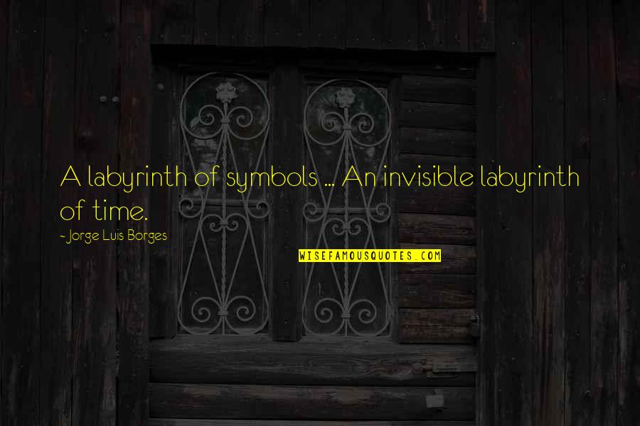 Borges Time Quotes By Jorge Luis Borges: A labyrinth of symbols ... An invisible labyrinth