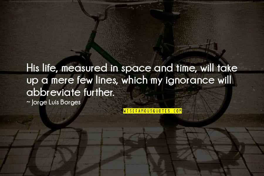 Borges Time Quotes By Jorge Luis Borges: His life, measured in space and time, will