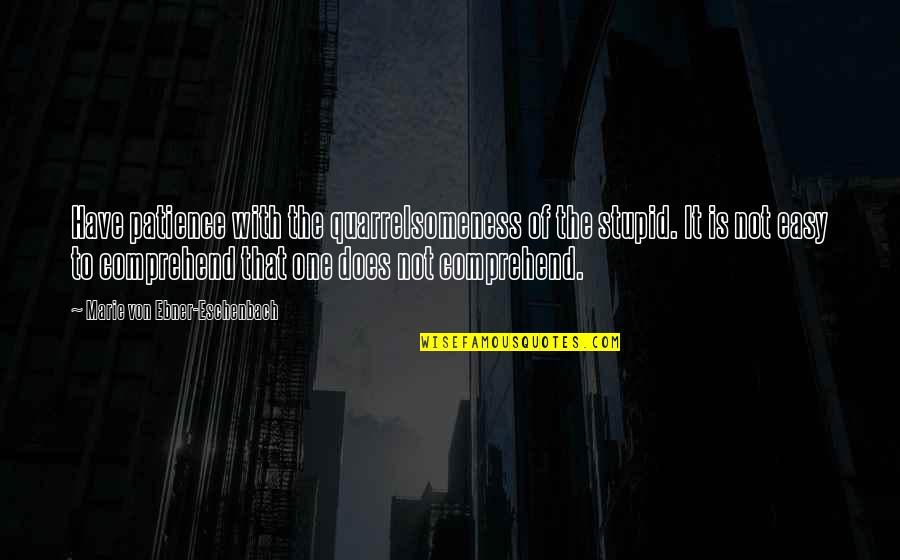 Borges Time Quotes By Marie Von Ebner-Eschenbach: Have patience with the quarrelsomeness of the stupid.
