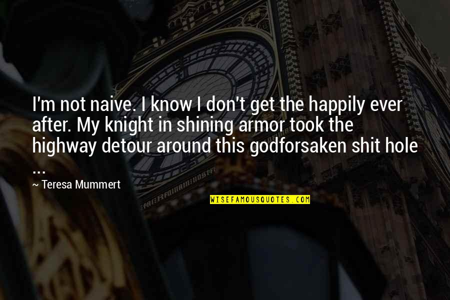 Borges Time Quotes By Teresa Mummert: I'm not naive. I know I don't get
