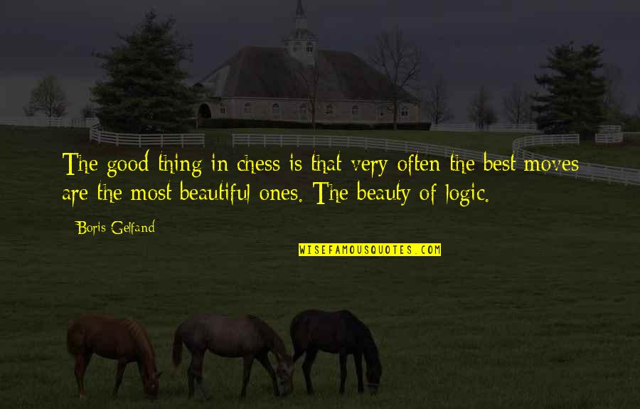 Boris Gelfand Quotes By Boris Gelfand: The good thing in chess is that very
