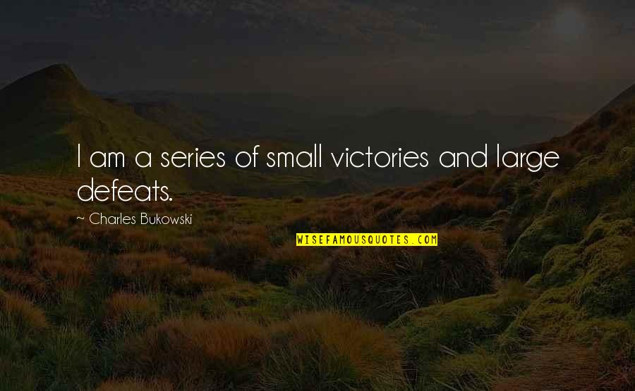 Boris Gelfand Quotes By Charles Bukowski: I am a series of small victories and