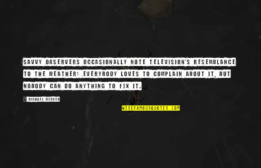 Boris Podolsky Quotes By Michael Medved: Savvy observers occasionally note television's resemblance to the