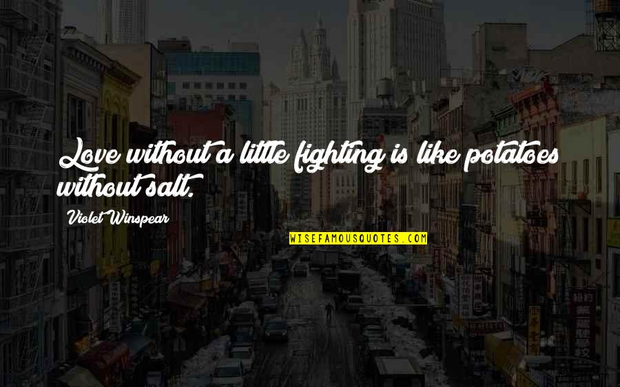 Boris Podolsky Quotes By Violet Winspear: Love without a little fighting is like potatoes