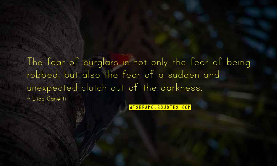Borman Quotes By Elias Canetti: The fear of burglars is not only the