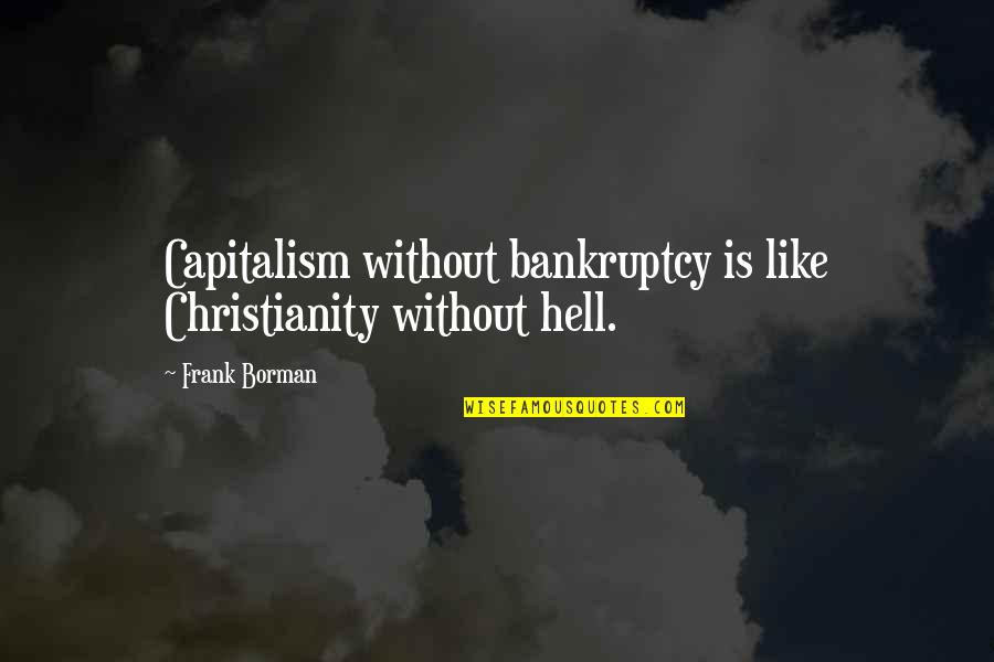 Borman Quotes By Frank Borman: Capitalism without bankruptcy is like Christianity without hell.