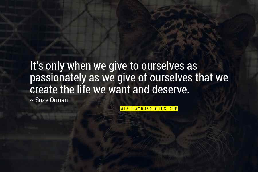 Borman Quotes By Suze Orman: It's only when we give to ourselves as