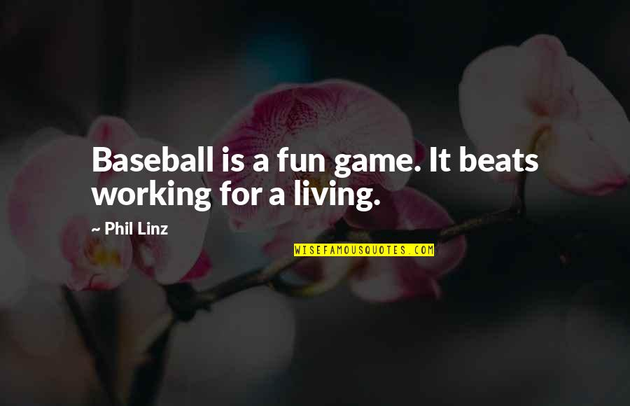 Born Blue Han Nolan Quotes By Phil Linz: Baseball is a fun game. It beats working