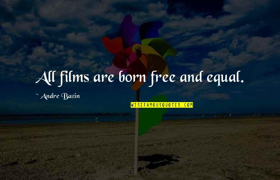 Born Free Quotes By Andre Bazin: All films are born free and equal.