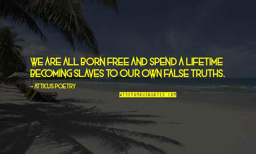 Born Free Quotes By Atticus Poetry: We are all born free and spend a