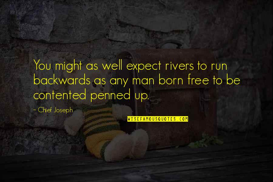 Born Free Quotes By Chief Joseph: You might as well expect rivers to run