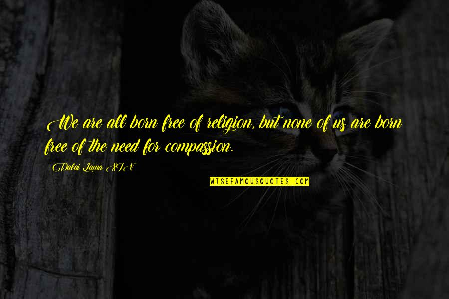 Born Free Quotes By Dalai Lama XIV: We are all born free of religion, but