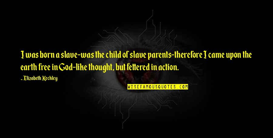 Born Free Quotes By Elizabeth Keckley: I was born a slave-was the child of