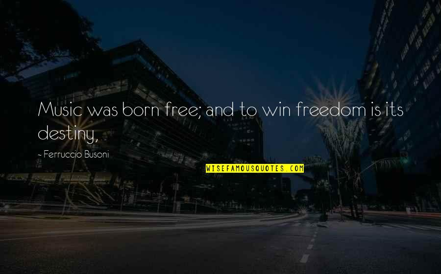 Born Free Quotes By Ferruccio Busoni: Music was born free; and to win freedom