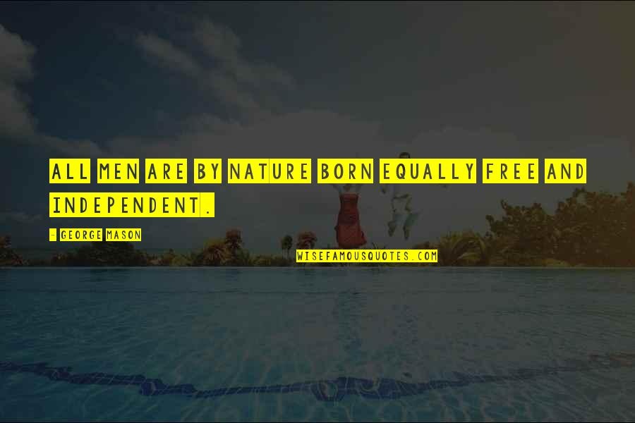 Born Free Quotes By George Mason: All men are by nature born equally free