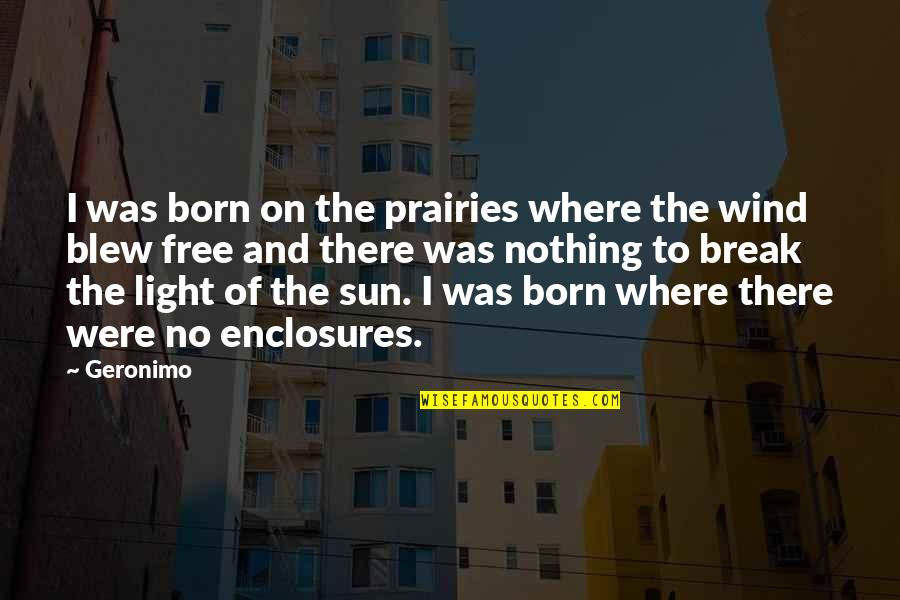 Born Free Quotes By Geronimo: I was born on the prairies where the