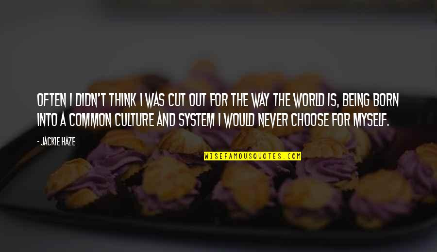 Born Free Quotes By Jackie Haze: Often I didn't think I was cut out