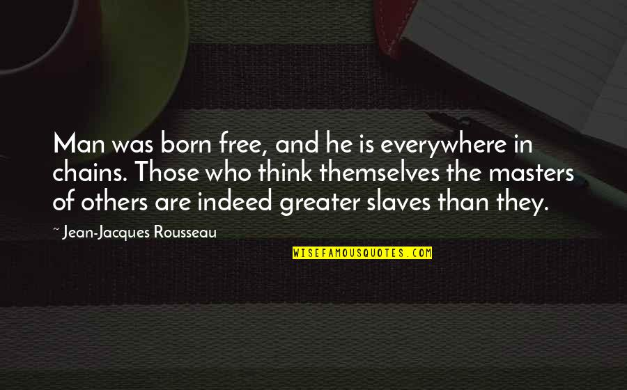 Born Free Quotes By Jean-Jacques Rousseau: Man was born free, and he is everywhere