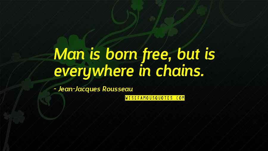 Born Free Quotes By Jean-Jacques Rousseau: Man is born free, but is everywhere in