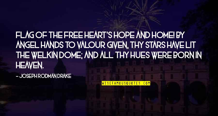 Born Free Quotes By Joseph Rodman Drake: Flag of the free heart's hope and home!