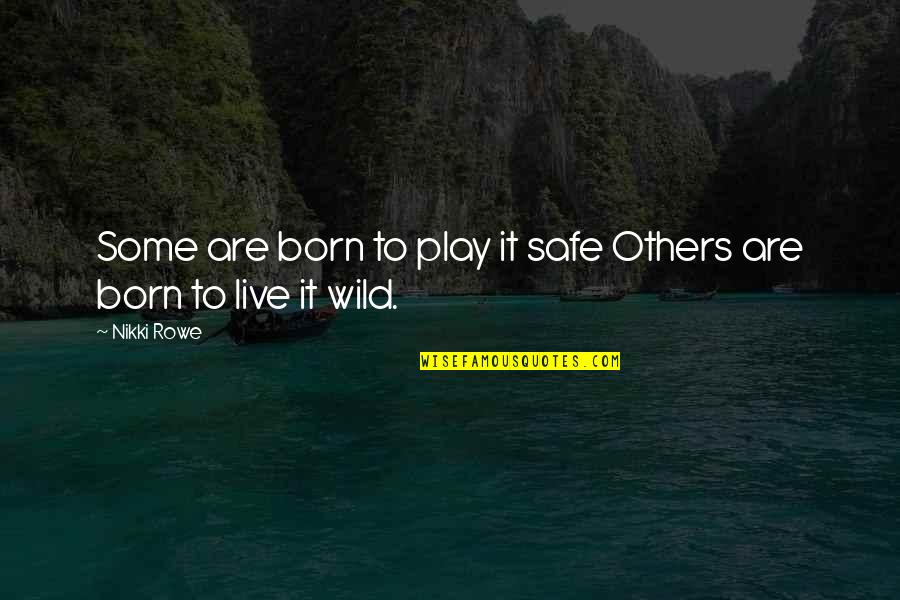 Born Free Quotes By Nikki Rowe: Some are born to play it safe Others