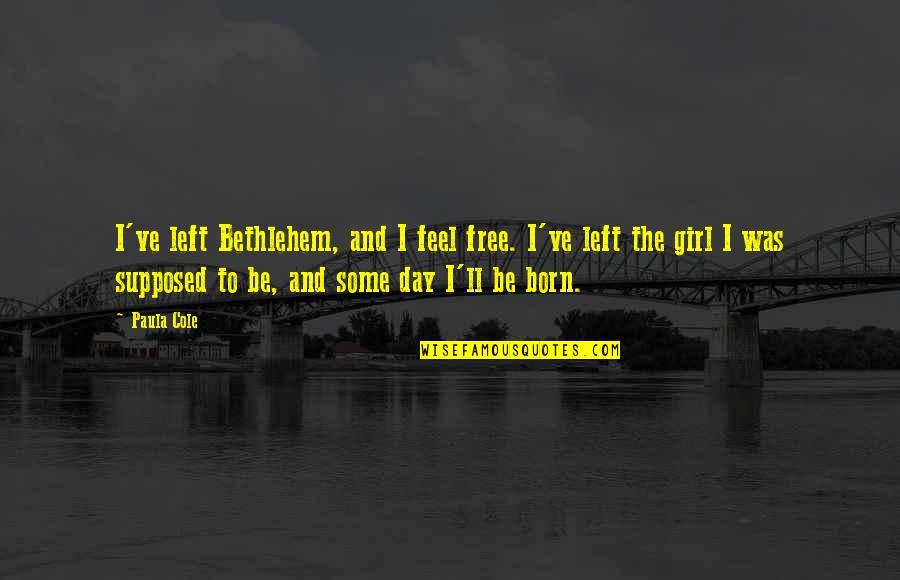 Born Free Quotes By Paula Cole: I've left Bethlehem, and I feel free. I've
